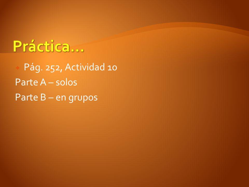 Pág. 252, Actividad 10 Parte A – solos Parte B – en grupos