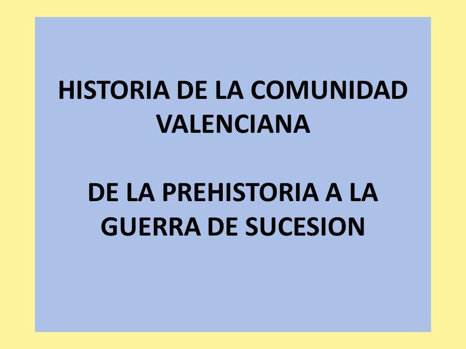 HISTORIA DE LA COMUNIDAD VALENCIANA DE LA PREHISTORIA A LA GUERRA DE SUCESION