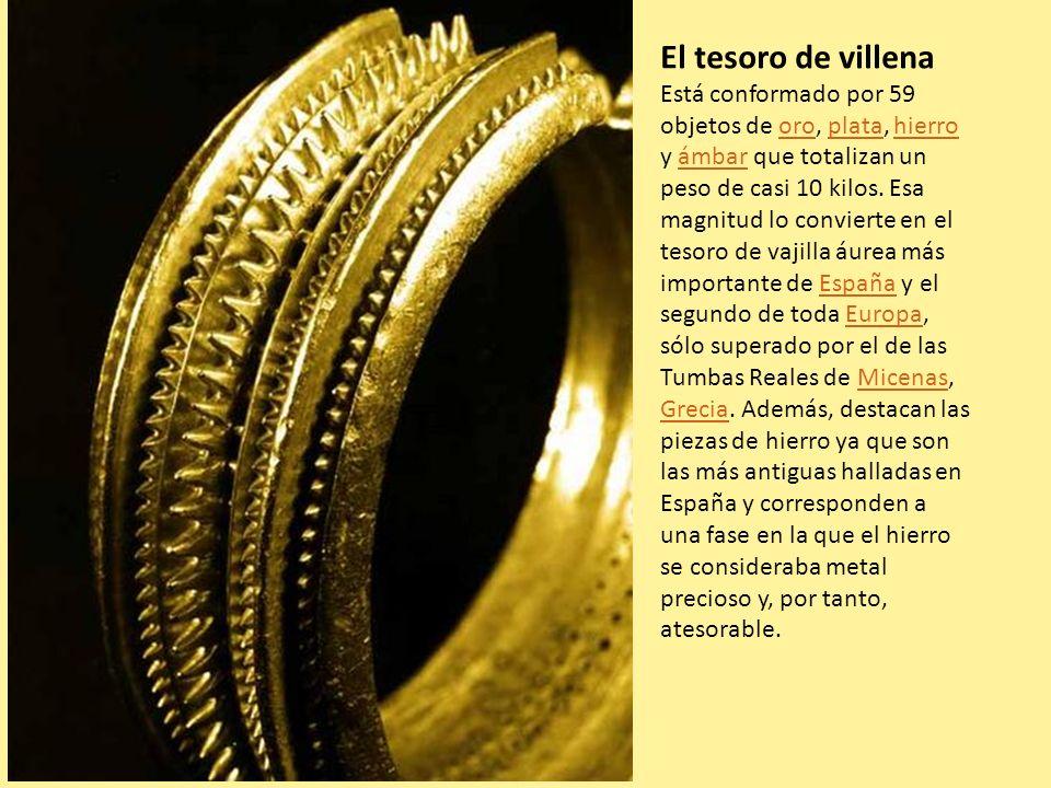 El tesoro de villena Está conformado por 59 objetos de oro, plata, hierro y ámbar que totalizan un peso de casi 10 kilos. Esa magnitud lo convierte en