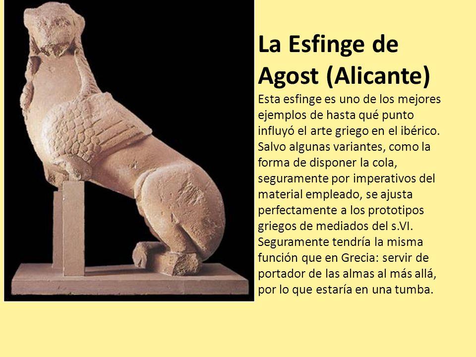 La Esfinge de Agost (Alicante) Esta esfinge es uno de los mejores ejemplos de hasta qué punto influyó el arte griego en el ibérico. Salvo algunas vari