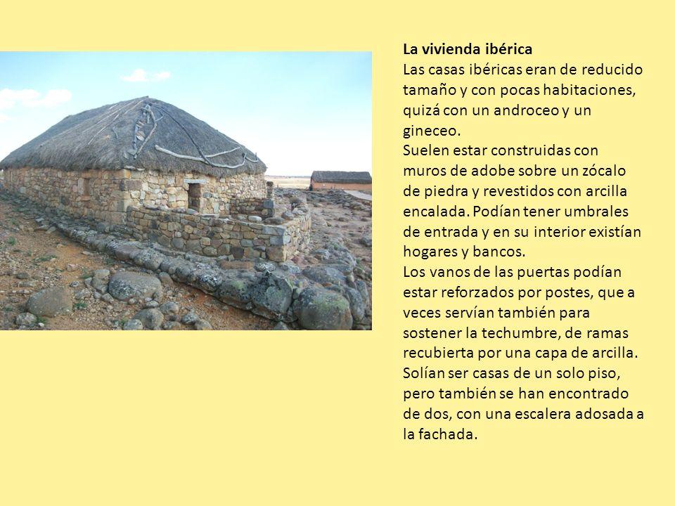 La vivienda ibérica Las casas ibéricas eran de reducido tamaño y con pocas habitaciones, quizá con un androceo y un gineceo. Suelen estar construidas