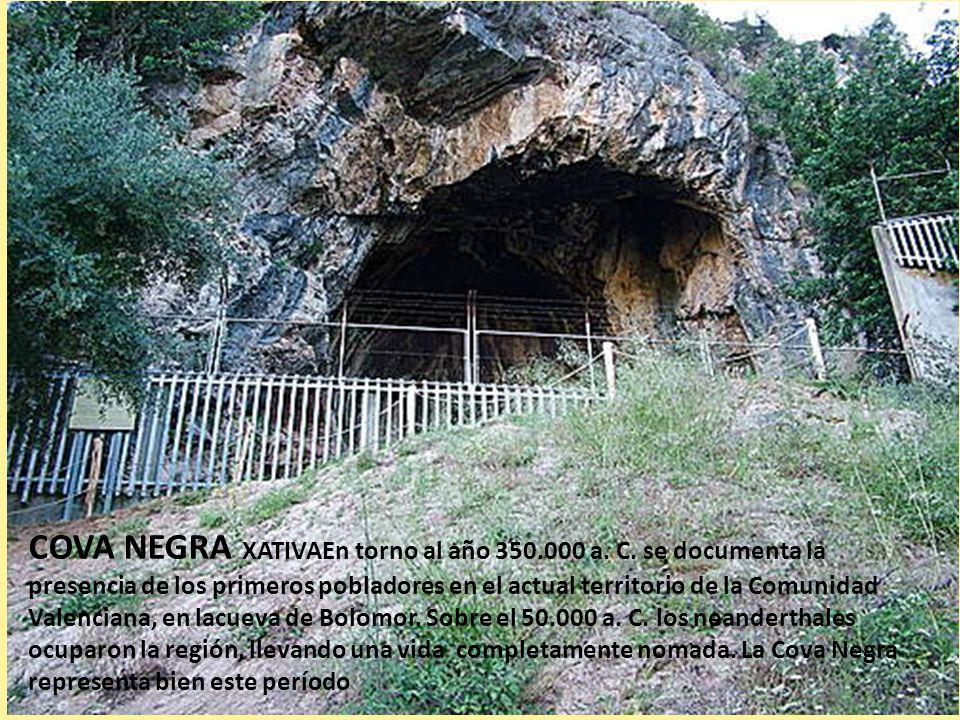 COVA NEGRA XATIVAEn torno al año 350.000 a. C. se documenta la presencia de los primeros pobladores en el actual territorio de la Comunidad Valenciana