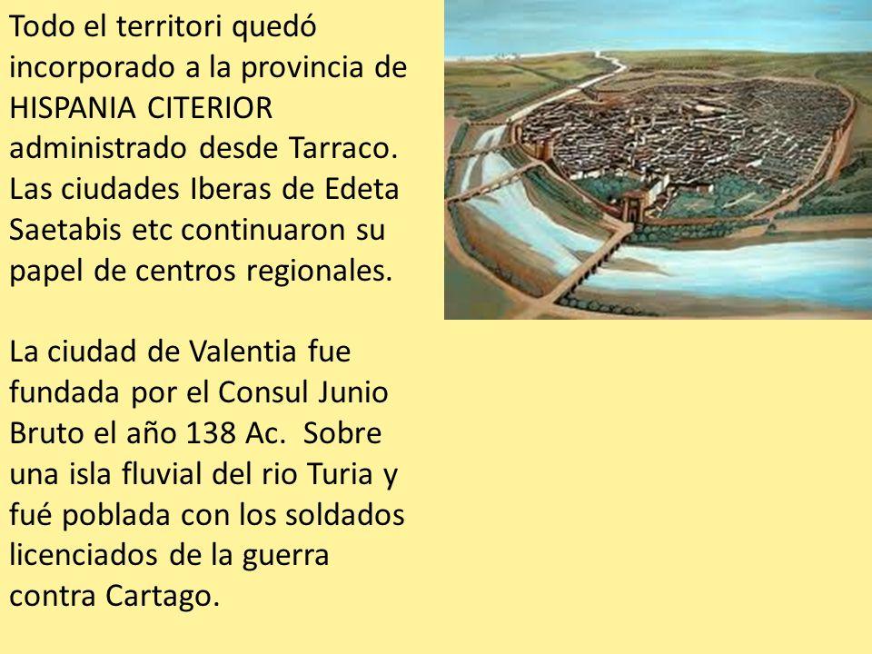 Todo el territori quedó incorporado a la provincia de HISPANIA CITERIOR administrado desde Tarraco. Las ciudades Iberas de Edeta Saetabis etc continua