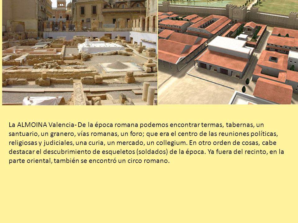 La ALMOINA Valencia- De la época romana podemos encontrar termas, tabernas, un santuario, un granero, vías romanas, un foro; que era el centro de las