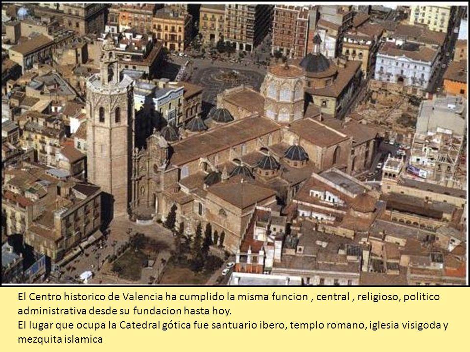 El Centro historico de Valencia ha cumplido la misma funcion, central, religioso, politico administrativa desde su fundacion hasta hoy. El lugar que o