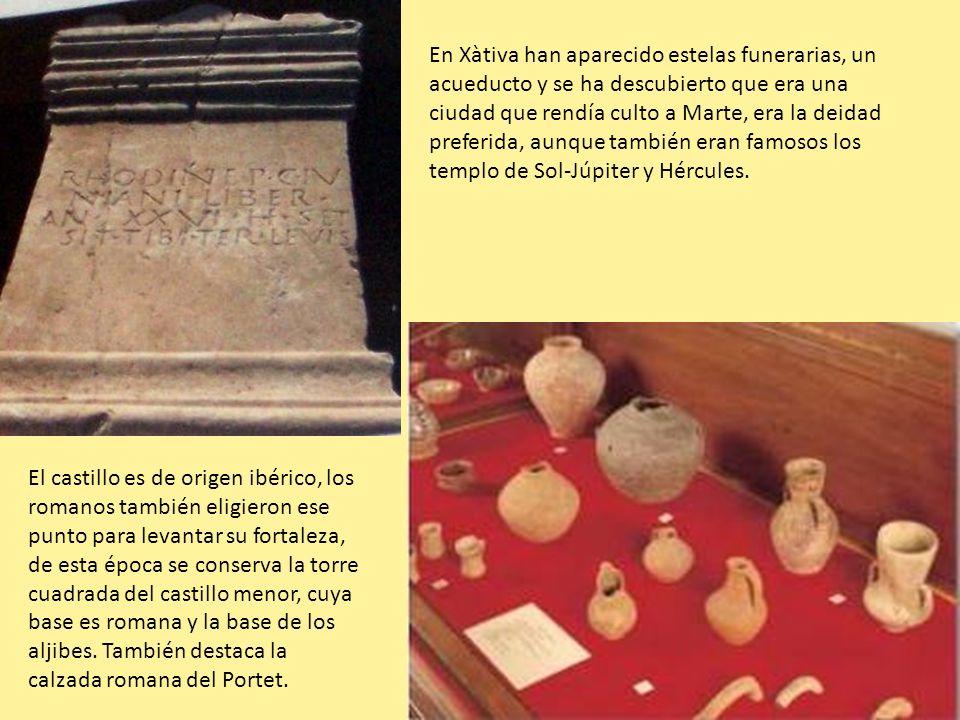 En Xàtiva han aparecido estelas funerarias, un acueducto y se ha descubierto que era una ciudad que rendía culto a Marte, era la deidad preferida, aun