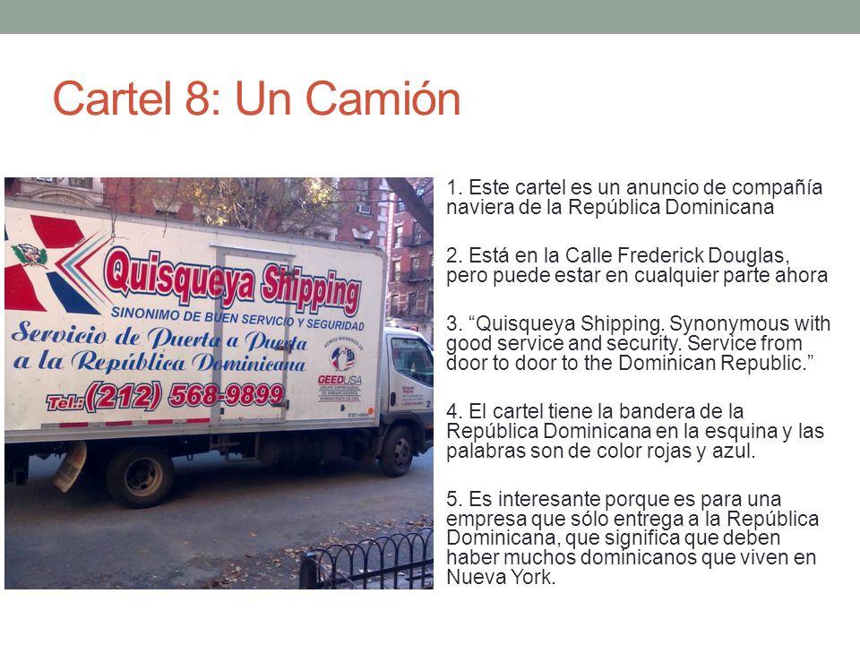Cartel 8: Un Camión 1. Este cartel es un anuncio de compañía naviera de la República Dominicana 2. Está en la Calle Frederick Douglas, pero puede esta