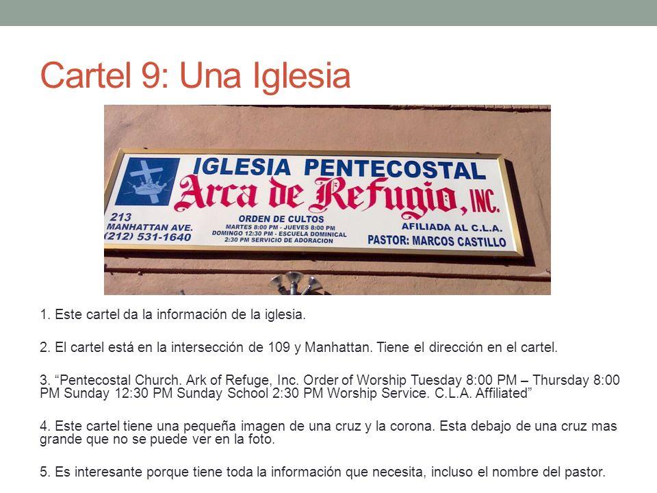 Cartel 9: Una Iglesia 1. Este cartel da la información de la iglesia. 2. El cartel está en la intersección de 109 y Manhattan. Tiene el dirección en e