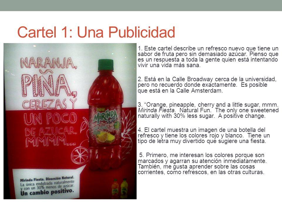 Cartel 1: Una Publicidad 1. Este cartel describe un refresco nuevo que tiene un sabor de fruta pero sin demasiado azúcar. Pienso que es un respuesta a