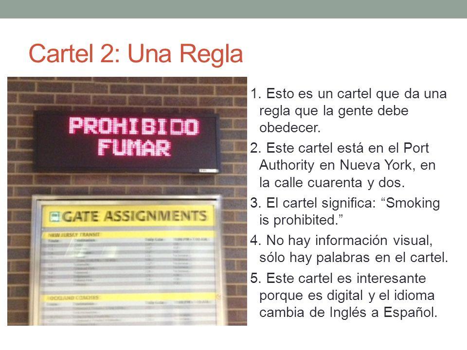 Cartel 2: Una Regla 1. Esto es un cartel que da una regla que la gente debe obedecer. 2. Este cartel está en el Port Authority en Nueva York, en la ca