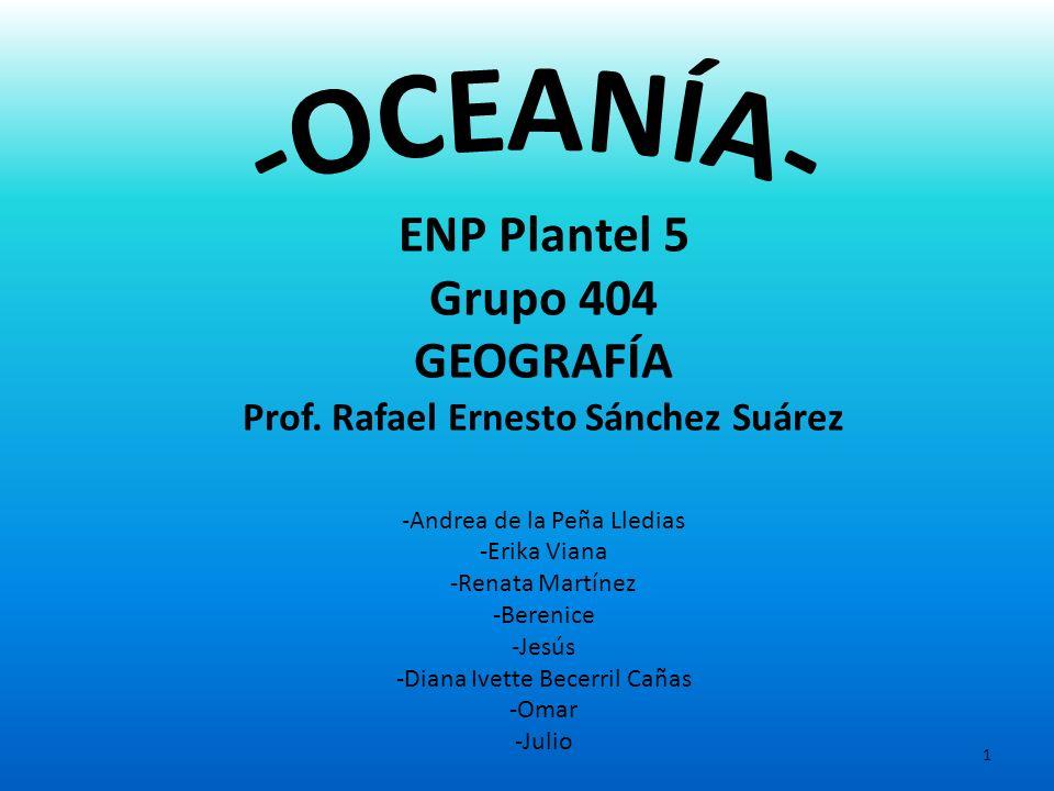 1 ENP Plantel 5 Grupo 404 GEOGRAFÍA Prof. Rafael Ernesto Sánchez Suárez -Andrea de la Peña Lledias -Erika Viana -Renata Martínez -Berenice -Jesús -Dia