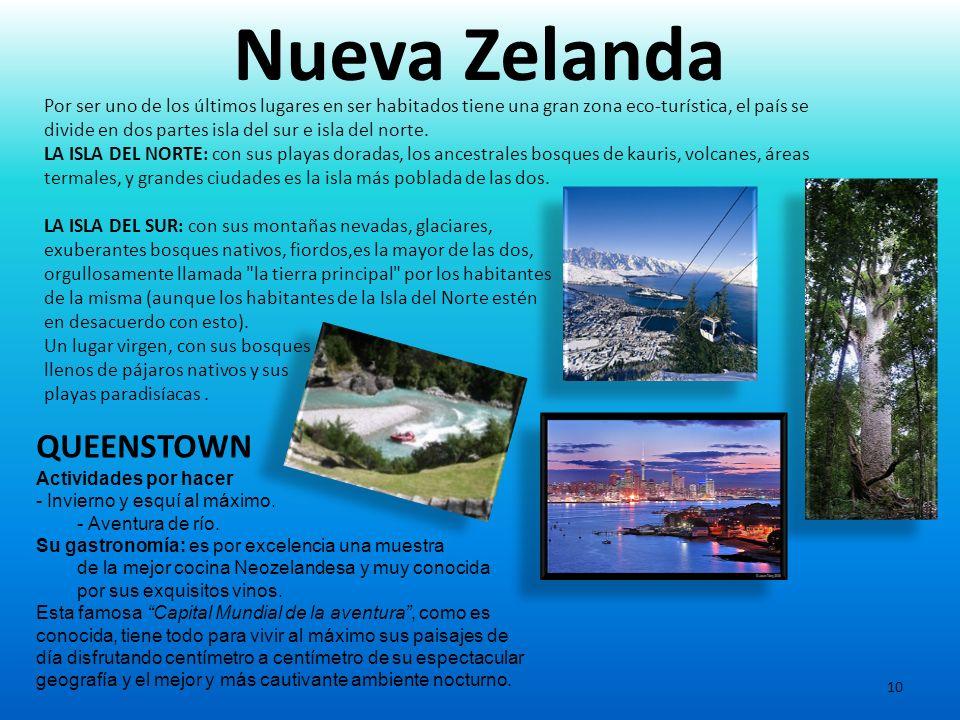 10 Nueva Zelanda QUEENSTOWN Actividades por hacer - Invierno y esquí al máximo. - Aventura de río. Su gastronomía: es por excelencia una muestra de la
