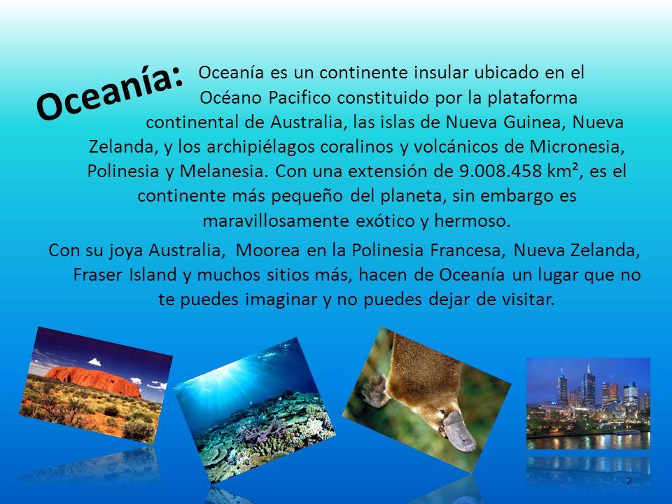 Oceanía: Oceanía es un continente insular ubicado en el Océano Pacifico constituido por la plataforma continental de Australia, las islas de Nueva Gui