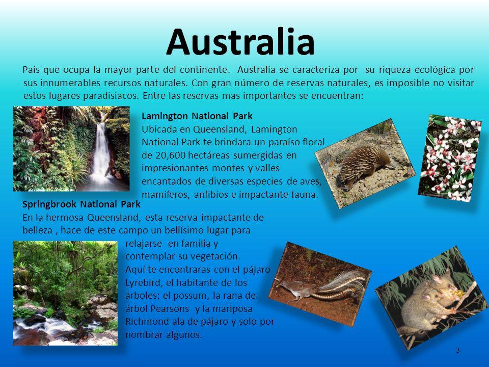Australia País que ocupa la mayor parte del continente. Australia se caracteriza por su riqueza ecológica por sus innumerables recursos naturales. Con