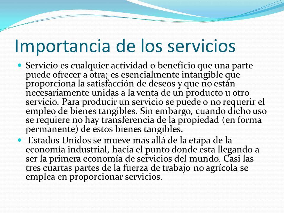 Importancia de los servicios Servicio es cualquier actividad o beneficio que una parte puede ofrecer a otra; es esencialmente intangible que proporciona la satisfacción de deseos y que no están necesariamente unidas a la venta de un producto u otro servicio.