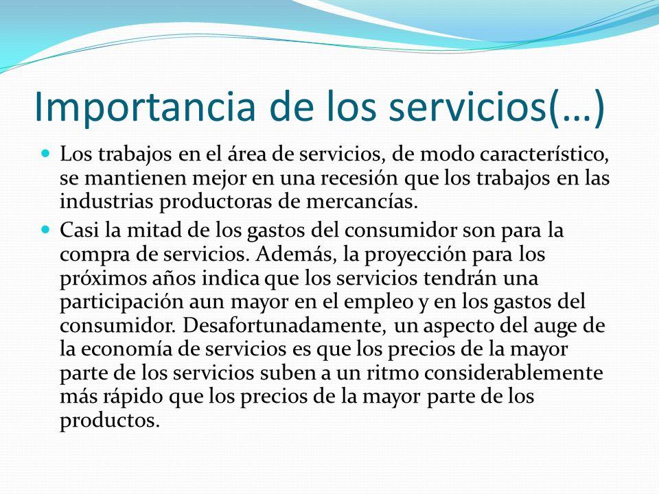 Importancia de los servicios(…) Los trabajos en el área de servicios, de modo característico, se mantienen mejor en una recesión que los trabajos en las industrias productoras de mercancías.