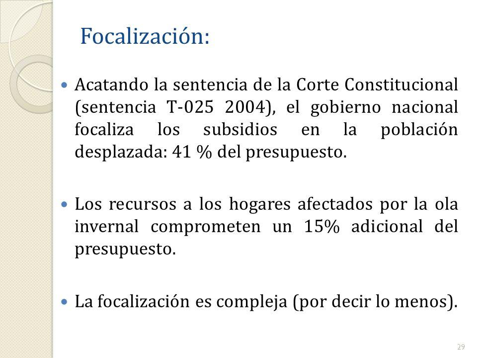 Focalización: Acatando la sentencia de la Corte Constitucional (sentencia T-025 2004), el gobierno nacional focaliza los subsidios en la población des