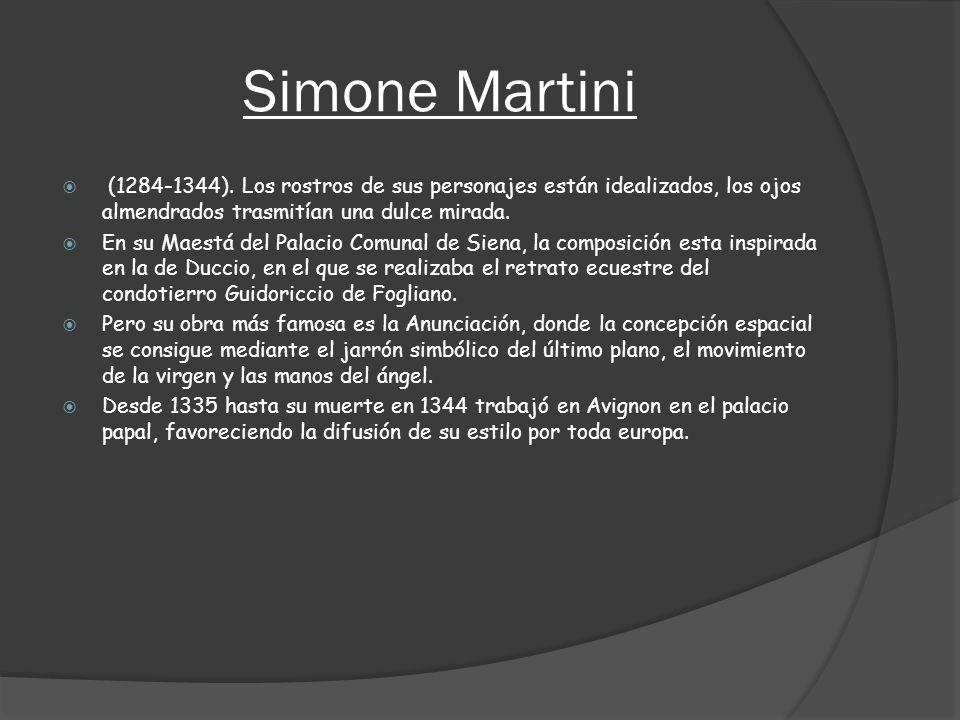 Simone Martini (1284-1344). Los rostros de sus personajes están idealizados, los ojos almendrados trasmitían una dulce mirada. En su Maestá del Palaci