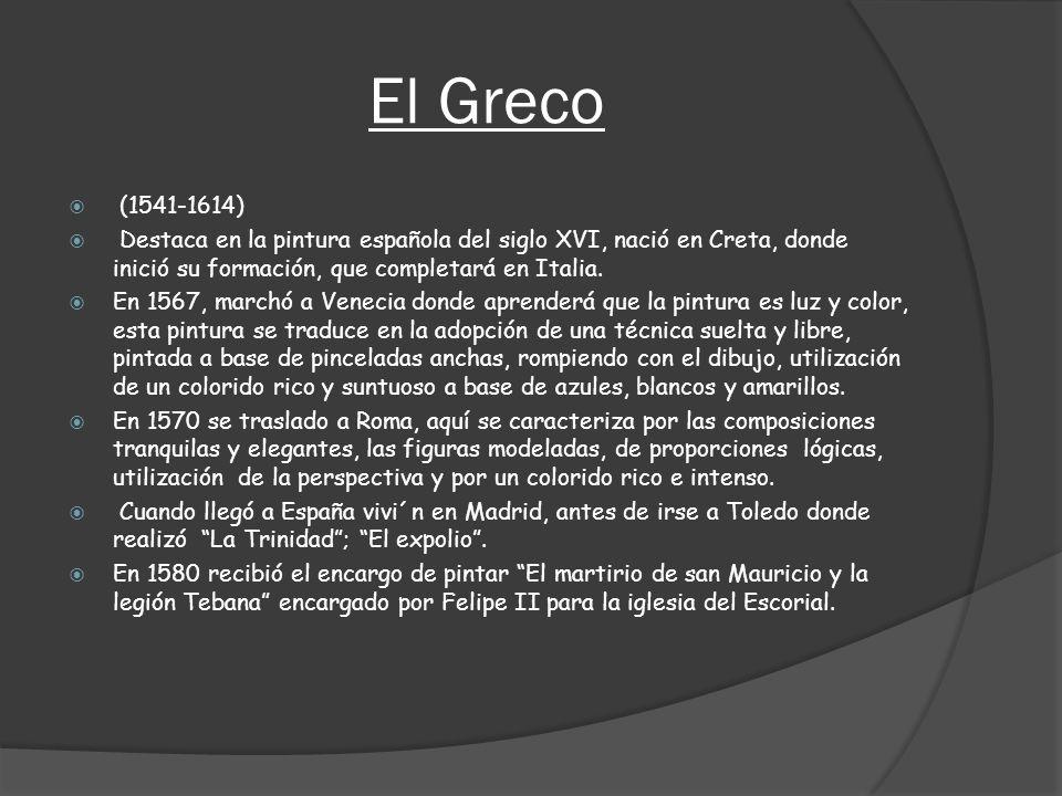 El Greco (1541-1614) Destaca en la pintura española del siglo XVI, nació en Creta, donde inició su formación, que completará en Italia. En 1567, march