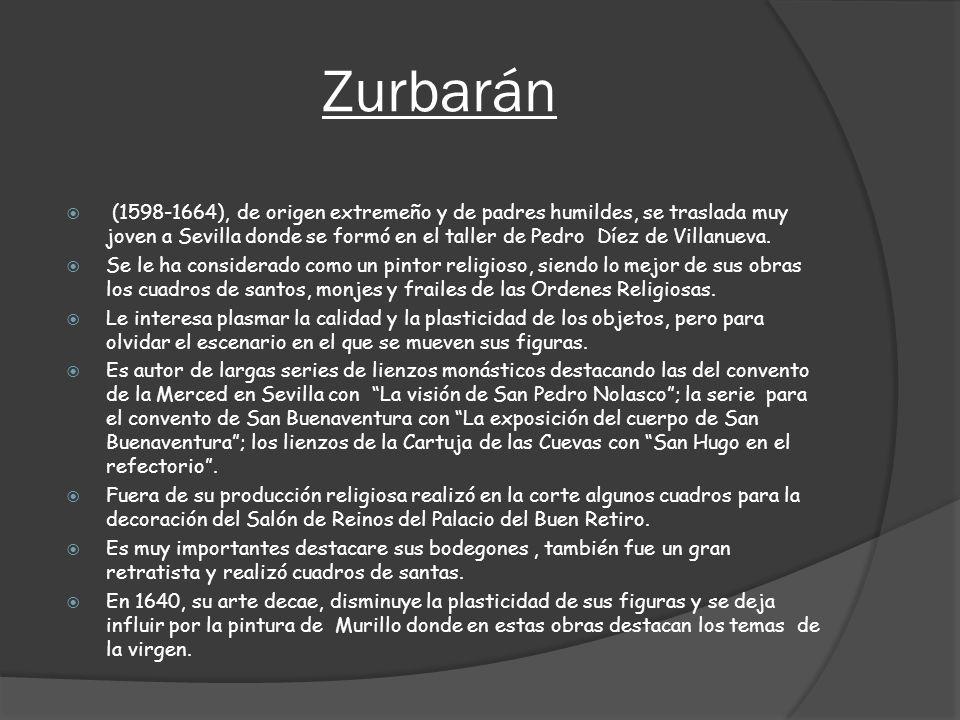 Zurbarán (1598-1664), de origen extremeño y de padres humildes, se traslada muy joven a Sevilla donde se formó en el taller de Pedro Díez de Villanuev