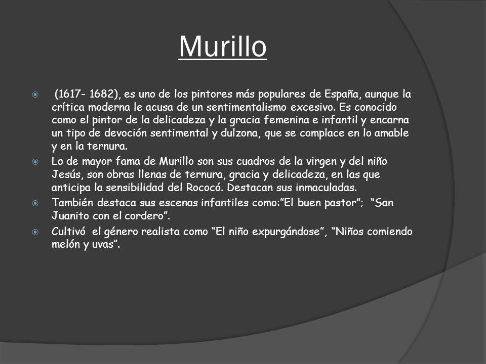 Murillo (1617- 1682), es uno de los pintores más populares de España, aunque la crítica moderna le acusa de un sentimentalismo excesivo. Es conocido c