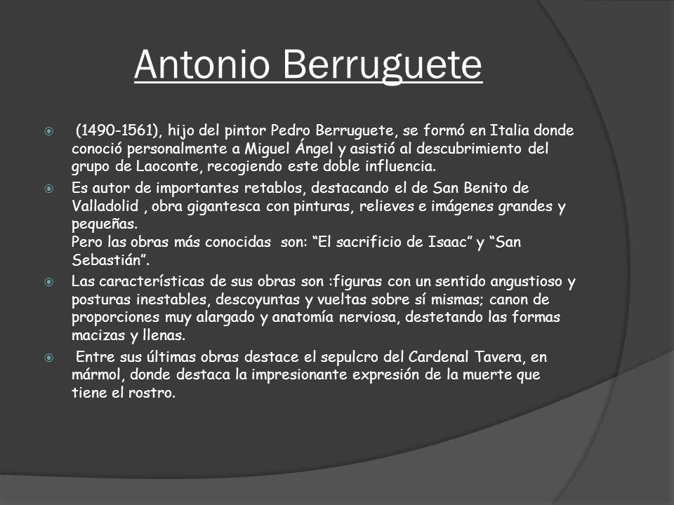 Antonio Berruguete (1490-1561), hijo del pintor Pedro Berruguete, se formó en Italia donde conoció personalmente a Miguel Ángel y asistió al descubrim