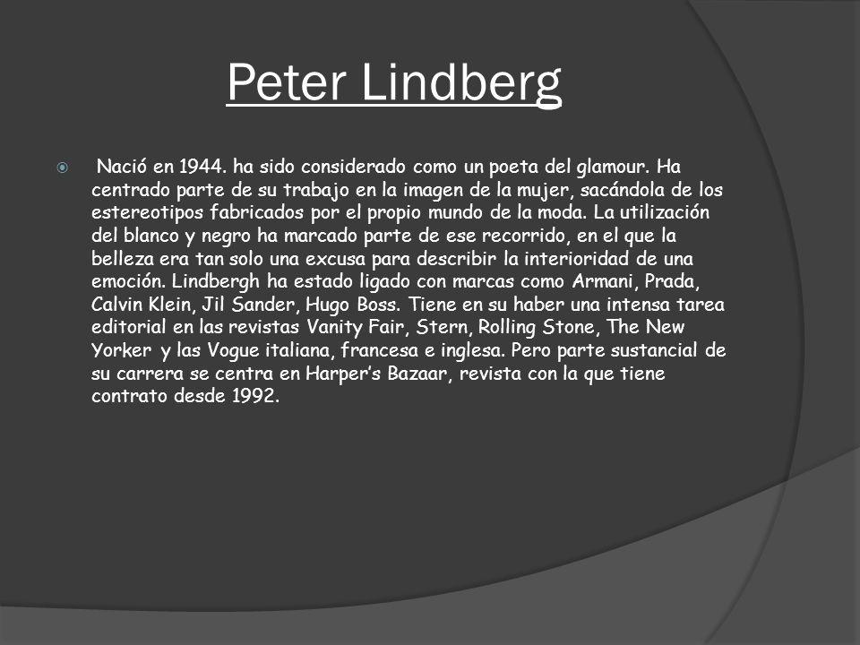 Peter Lindberg Nació en 1944. ha sido considerado como un poeta del glamour. Ha centrado parte de su trabajo en la imagen de la mujer, sacándola de lo