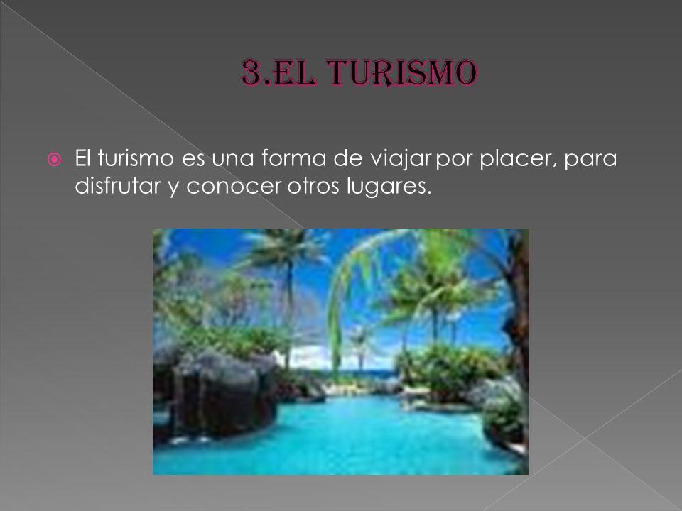 El turismo es una forma de viajar por placer, para disfrutar y conocer otros lugares.