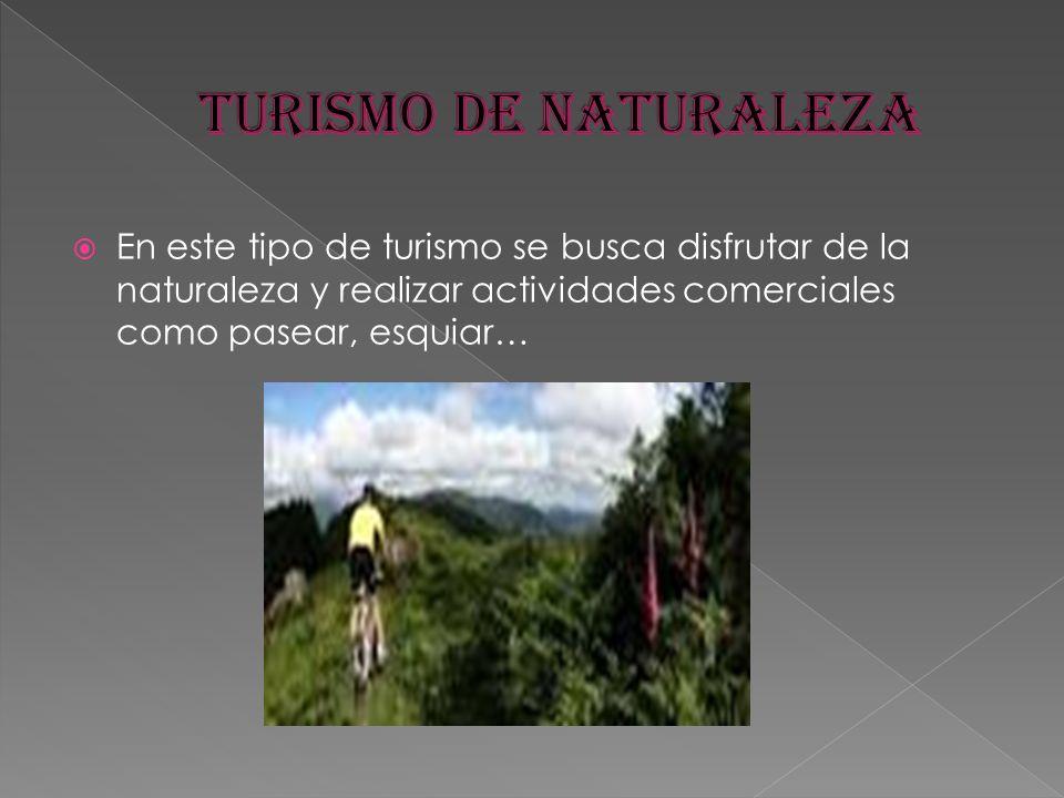 En este tipo de turismo se busca disfrutar de la naturaleza y realizar actividades comerciales como pasear, esquiar…