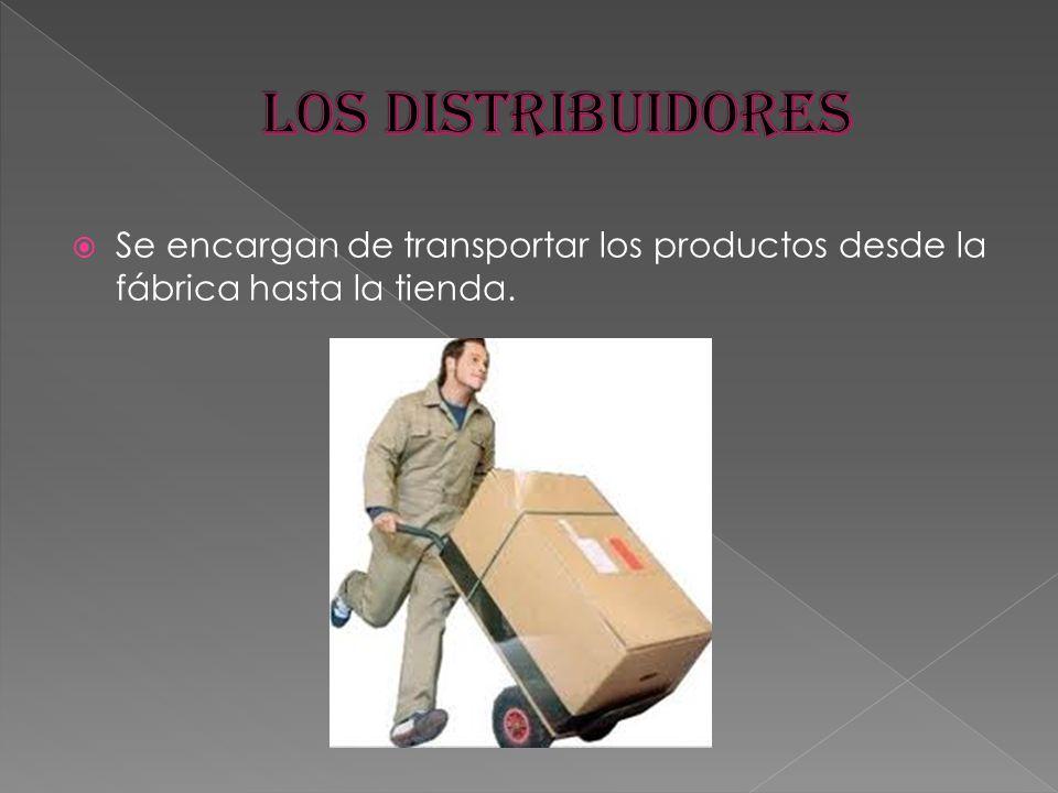 Se encargan de transportar los productos desde la fábrica hasta la tienda.