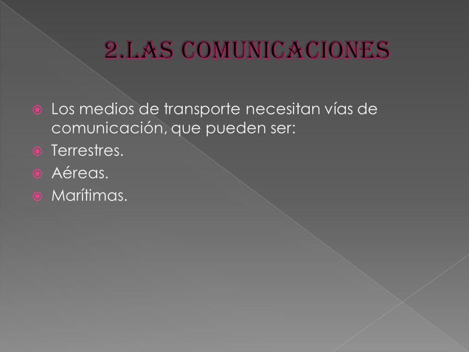 Los medios de transporte necesitan vías de comunicación, que pueden ser: Terrestres. Aéreas. Marítimas.