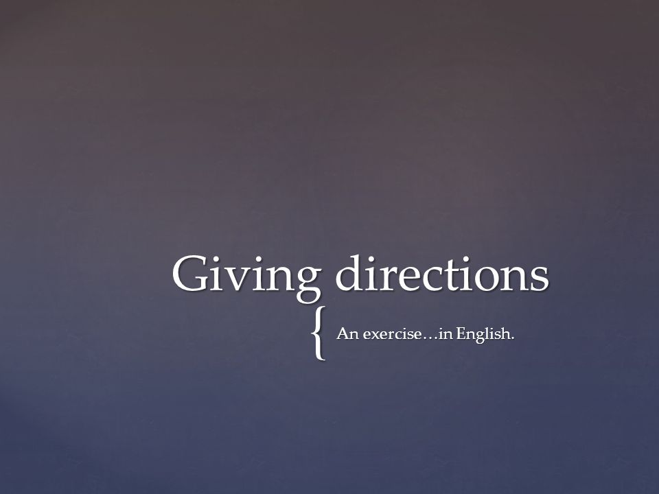 { An exercise…in English. Giving directions