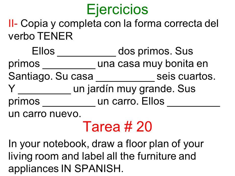 II- Copia y completa con la forma correcta del verbo TENER Ellos __________ dos primos. Sus primos _________ una casa muy bonita en Santiago. Su casa