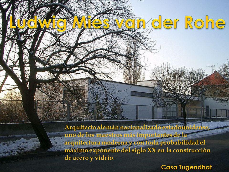 Casa Tugendhat Arquitecto alemán nacionalizado estadounidense, uno de los maestros más importantes de la arquitectura moderna y con toda probabilidad