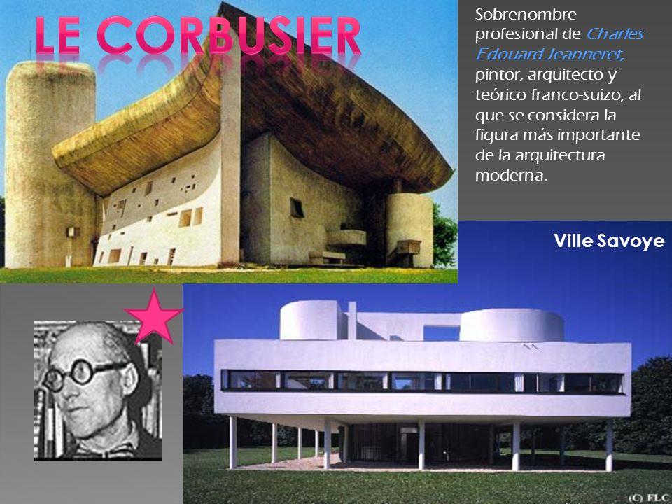Ville Savoye Sobrenombre profesional de Charles Edouard Jeanneret, pintor, arquitecto y teórico franco-suizo, al que se considera la figura más import