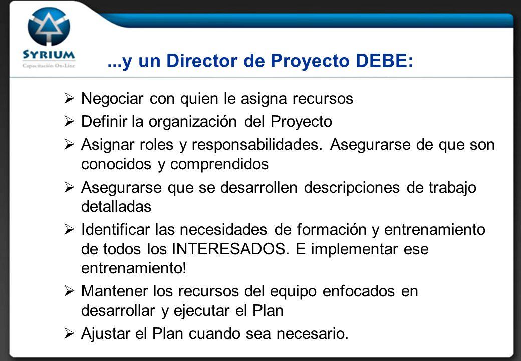 ...y un Director de Proyecto DEBE: Negociar con quien le asigna recursos Definir la organización del Proyecto Asignar roles y responsabilidades.