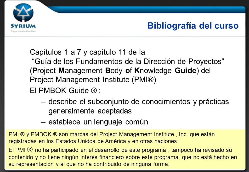Capítulos 1 a 7 y capítulo 11 de la Guía de los Fundamentos de la Dirección de Proyectos (Project Management Body of Knowledge Guide) del Project Mana