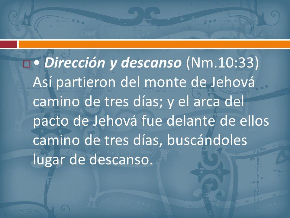 Dirección y descanso (Nm.10:33) Así partieron del monte de Jehová camino de tres días; y el arca del pacto de Jehová fue delante de ellos camino de tr