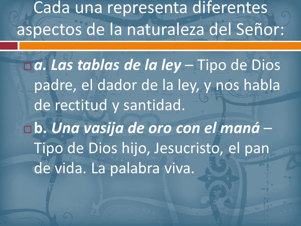 Cada una representa diferentes aspectos de la naturaleza del Señor: a. Las tablas de la ley – Tipo de Dios padre, el dador de la ley, y nos habla de r