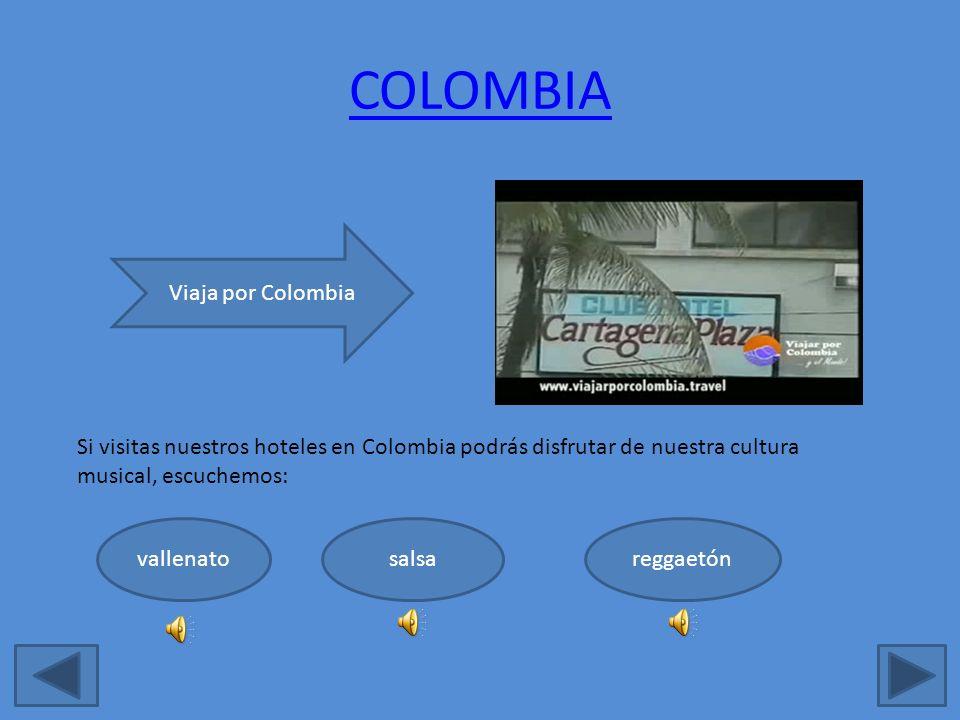 COLOMBIA Viaja por Colombia Si visitas nuestros hoteles en Colombia podrás disfrutar de nuestra cultura musical, escuchemos: vallenatosalsareggaetón