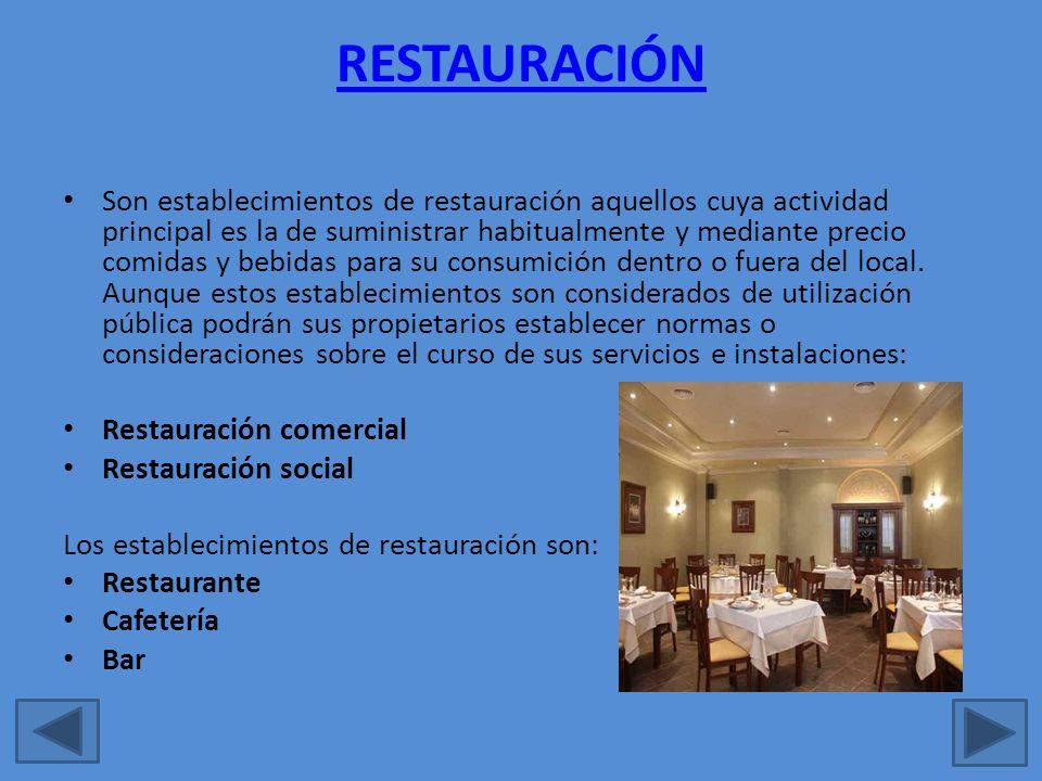RESTAURACIÓN Son establecimientos de restauración aquellos cuya actividad principal es la de suministrar habitualmente y mediante precio comidas y beb
