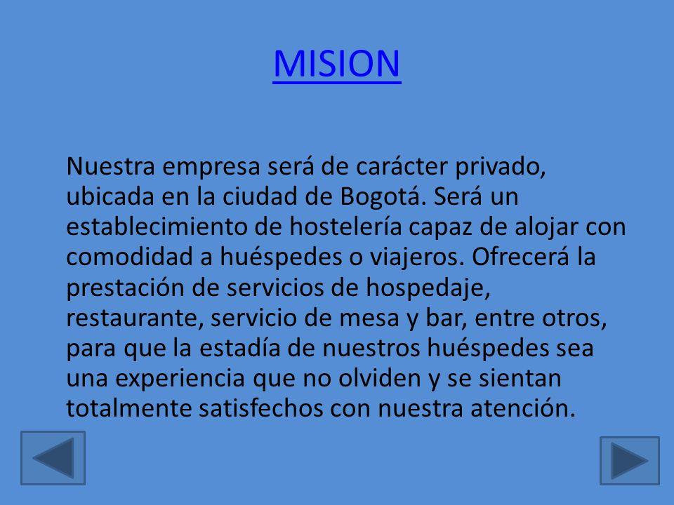 MISION Nuestra empresa será de carácter privado, ubicada en la ciudad de Bogotá. Será un establecimiento de hostelería capaz de alojar con comodidad a