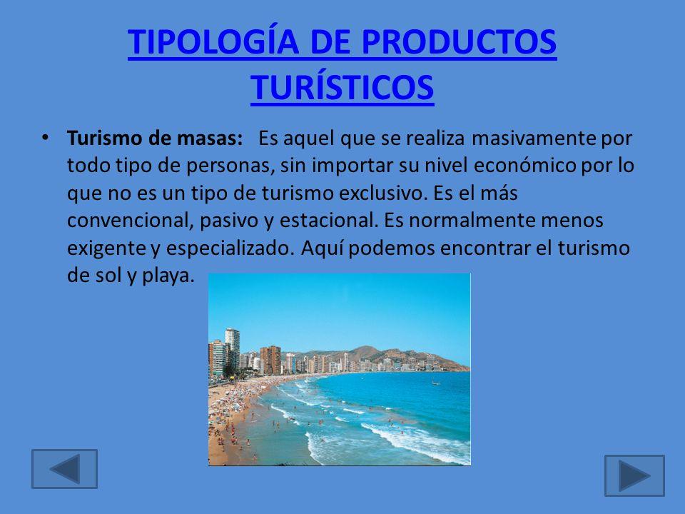 TIPOLOGÍA DE PRODUCTOS TURÍSTICOS Turismo de masas: Es aquel que se realiza masivamente por todo tipo de personas, sin importar su nivel económico por