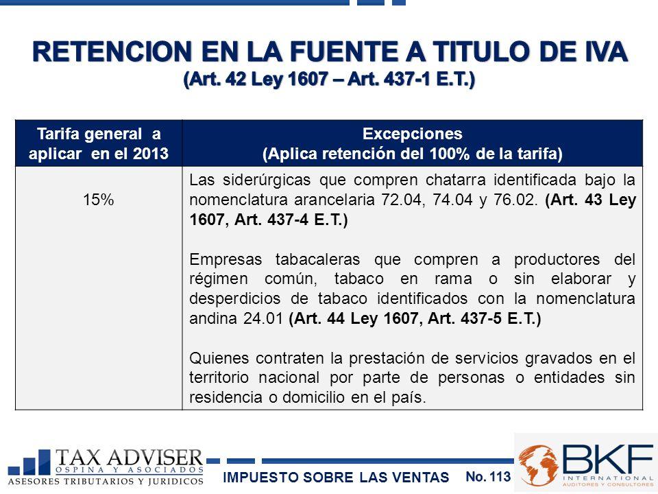 Tarifa general a aplicar en el 2013 Excepciones (Aplica retención del 100% de la tarifa) 15% Las siderúrgicas que compren chatarra identificada bajo l