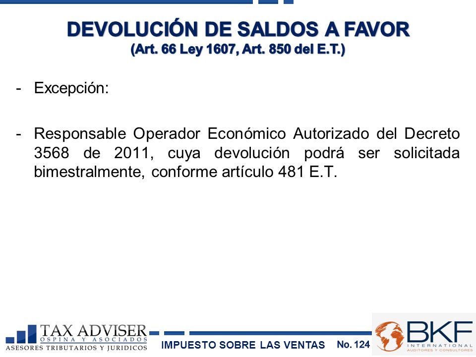 -Excepción: -Responsable Operador Económico Autorizado del Decreto 3568 de 2011, cuya devolución podrá ser solicitada bimestralmente, conforme artícul