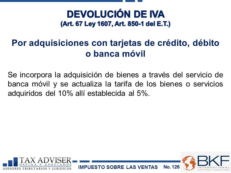 Por adquisiciones con tarjetas de crédito, débito o banca móvil Se incorpora la adquisición de bienes a través del servicio de banca móvil y se actual