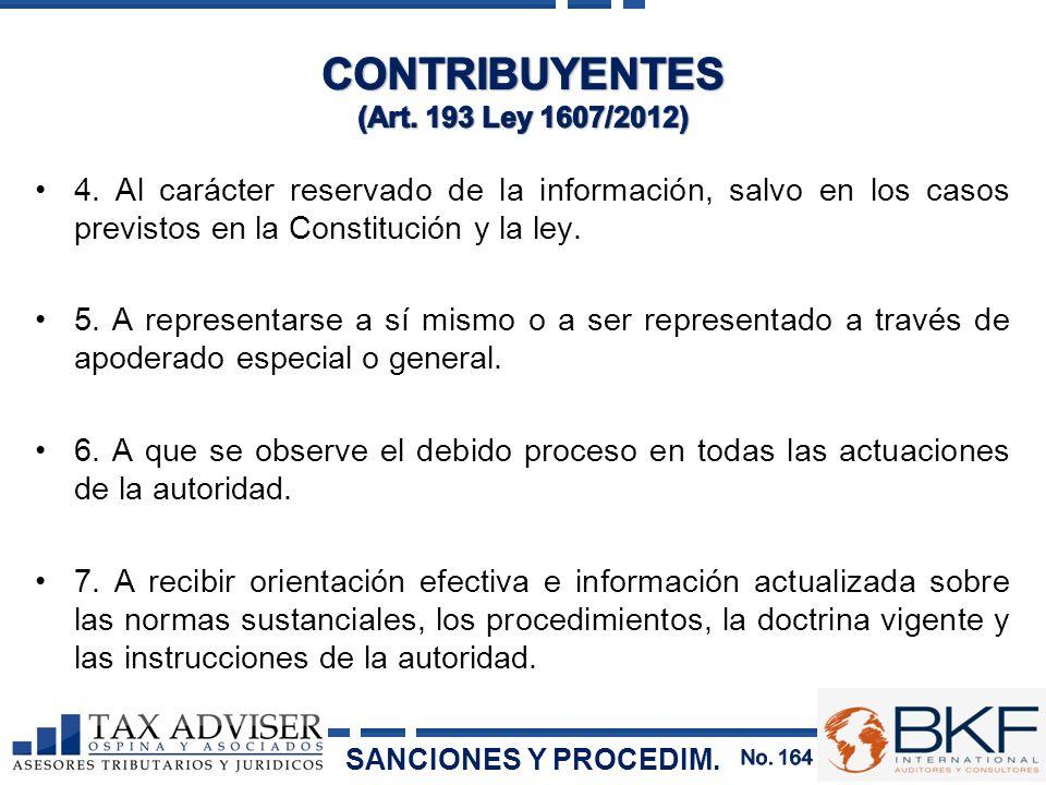 4. Al carácter reservado de la información, salvo en los casos previstos en la Constitución y la ley. 5. A representarse a sí mismo o a ser representa