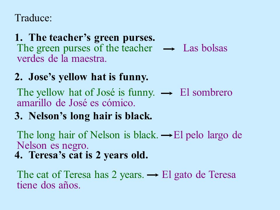 Traduce: 1.The teachers green purses. 2.Joses yellow hat is funny.