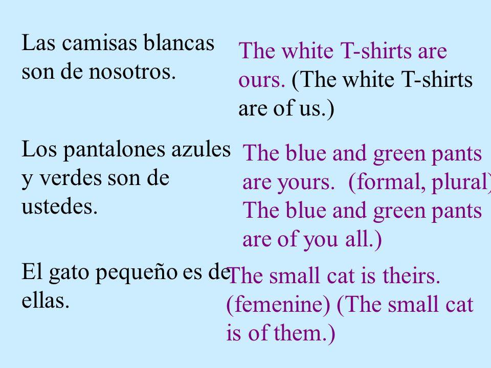 Las camisas blancas son de nosotros. The white T-shirts are ours. (The white T-shirts are of us.) Los pantalones azules y verdes son de ustedes. The b