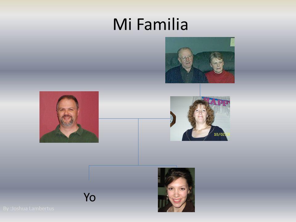 Mi Familia Yo By :Joshua Lambertus